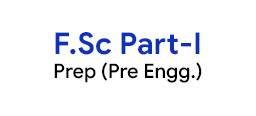 F.Sc Part-I Prep (Pre Engg.) Preparations
